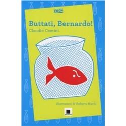 Buttati, Bernardo! Claudio...